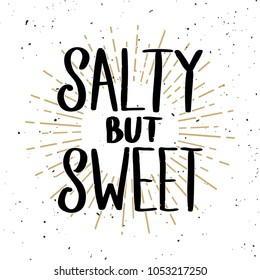 Salty but sweet. Lettering phrase on light background. Design element for poster, t shirt, card. Vector illustration