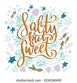 Salty but sweet. Vector lettering card with handdrawn phrase with fishes, starfishes and shells.
