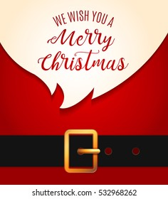 Santa Claus message banner. Red Santa Claus suit, leather belt with gold buckle, white beard, concept for christmas greeting or invitation card. We wish you a Merrry Christmas lettering. Vector