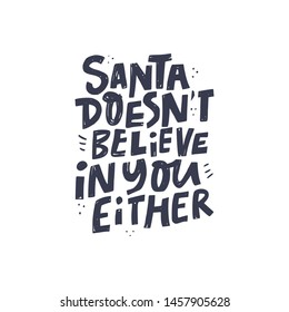 Santa doesn't believe in you either hand drawn black lettering. Sarcastic ink brush quote. Ironic handwritten Christmas phrase. Scandinavian font sketch calligraphy. Xmas greeting card vector design