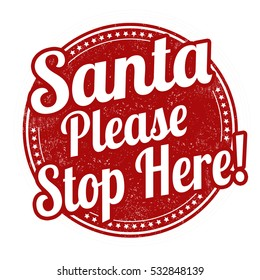 Santa please stop here grunge rubber stamp on white background, vector illustration