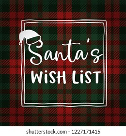 Santas wish list. Christmas greeting card, invitation with hat. Hand lettered white text over tartan checkered plaid. Winter vector calligraphy illustration background.