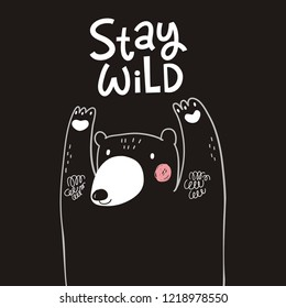 Sarcasm quote - Stay Wild.  Cute hand drawn polar bear. Hand drawn modern lettering forposters, cards, t-shirts. Live style lettering
