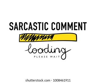 Sarcastic comment loading text / Funny vector illustration design