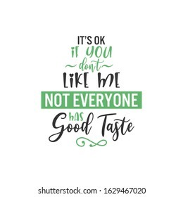 Sassy quote lettering typography. It's ok if you don't like me not everyone has good taste