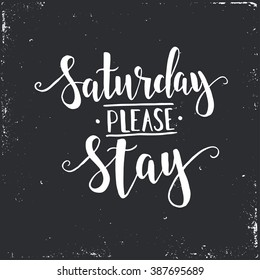 Saturday please stay. Hand drawn typography poster. T-shirt hand lettered calligraphic design. Inspirational vector typography