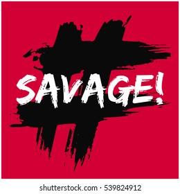 Savage! (Brush Lettering Vector Illustration Design)
