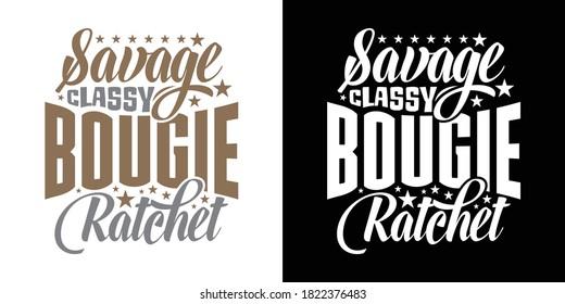 Savage Classy Bougie Ratchet Printable Text Vector Illustration