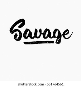 Savage. Ink hand lettering. Modern brush calligraphy. Handwritten phrase. Inspiration graphic design typography element. Cute simple vector sign.