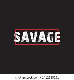 SAVAGE -  Vector illustration design for banner, t-shirt graphics, fashion prints, slogan tees, stickers, cards, poster, emblem and other creative uses