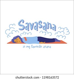 Savasana is my favorite asana, humor poster with woman lying face down on yoga mat in relaxation, flat vector illustration isolated on white background. Girl, woman falls asleep during yoga practice