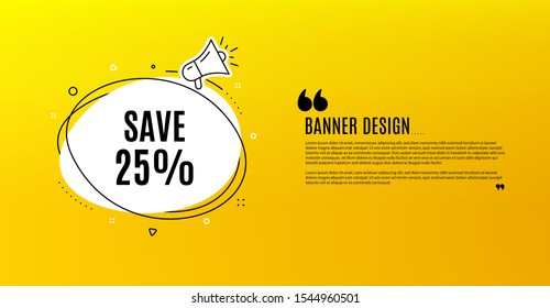 Save 25% off. Yellow banner with chat bubble. Sale Discount offer price sign. Special offer symbol. Coupon design. Flyer background. Hot offer banner template. Bubble with discount text. Vector