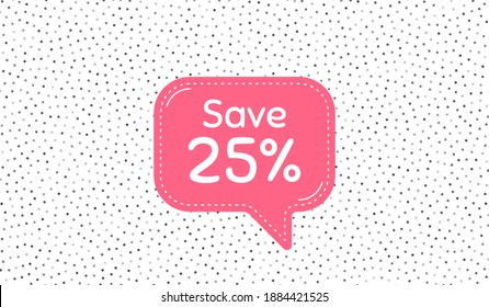 Save 25 percent off. Pink speech bubble on polka dot pattern. Sale Discount offer price sign. Special offer symbol. Thought speech balloon on polka dot background. Discount chat think bubble. Vector