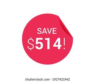 Save $514 dollars, $514 us dollar sticker