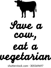 Save a cow, eat a vegeatarian saying