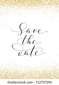 Save the date card with falling glitter confetti frame. Sparkling vector golden dust isolated on white. Hand written custom calligraphy. Great for wedding invitations, cards, banners, photo overlays.