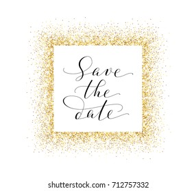 Save the date card, hand written custom calligraphy on white. Sparkling golden frame, glitter rectangle. Lettering with swirls and swashes. Great for wedding invitations, cards, banners.
