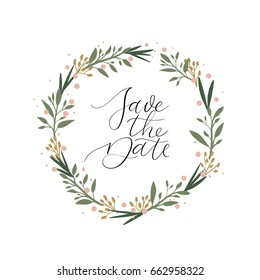 Save The Date Hand Lettering Greeting Card with Floral Circle Frame. Modern Calligraphy for wedding decor, photo overlay, card, poster, invitation. Vector Illustration. Floral Bouquet