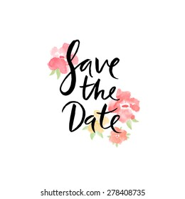 Save the date, ink hand lettering. Abstract watercolor flowers.