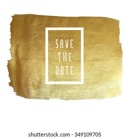 Save the date vector illustration for cards, hand drawn golden foil background brush stroke - invitations, posters, cards - brush strokes and typographic elements.