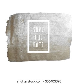 Save the date vector illustration for cards, hand drawn silver foil background brush stroke - invitations, posters, cards - brush strokes and typographic elements.