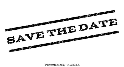 Save The Date watermark stamp. Text caption between parallel lines with grunge design style. Rubber seal stamp with scratched texture. Vector black color ink imprint on a white background.