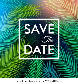 Save the date for your personal holiday. Tropical background with palm leaves. Vector illustration.