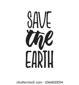 Save the Earth - hand drawn ecology lettering phrase isolated on the black background. Fun brush ink vector illustration for banners, greeting card, poster design