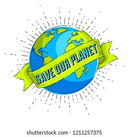 Save the earth, protect our planet, eco ecology, climate changes, Earth Day April 22, planet with ribbon and typing vector emblem or illustration isolated over white background.
