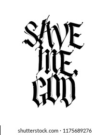 Save me God, in the Gothic style. Vector. Calligraphy and lettering. Medieval Latin letters. Elegant slogan for tattoos. All letters are separate. Motivational inscription.