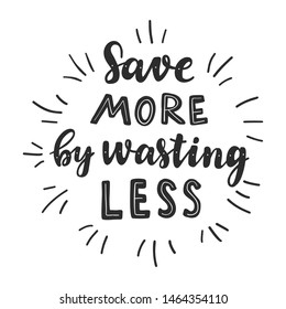 Save more by wasting less. Motivational phrase. Vector illustration with lettering.