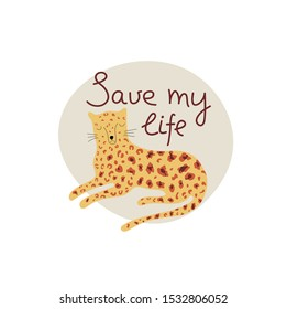 Save my life hand drawn lettering. Killing animals concept for poster, card or print. Poaching