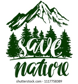 save nature, forest and mountain emblem, calligraphic text, hand drawn vector illustration realistic sketch