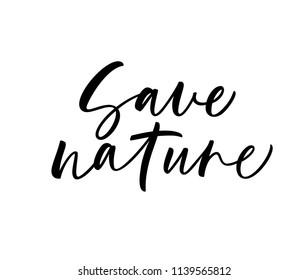 Save nature phrase. Ecology quote. Ink illustration. Modern brush calligraphy. Isolated on white background.
