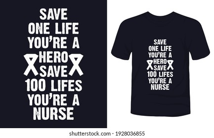 """""""Save one like you're a hero save 100 lives you're a nurse"""" typography t-shirt design."""
