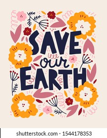 Save our Earth lettering print illustration. Vector hand drawn quote design for shopping bags, t-shirts, apparel, clothes, posters, banners.