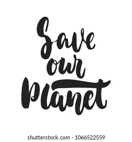 Save our planet - hand drawn lettering ecology phrase isolated on the black background. Fun brush ink vector illustration for banners, greeting card, poster design