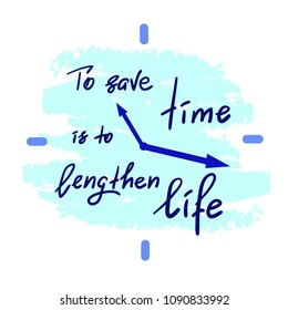 To save time is to lengthen life - handwritten motivational quote. Print for inspiring poster, t-shirt, bag, cups, greeting postcard, flyer, sticker. Simple vector sign