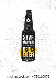 Save Water. Drink Beer. Craft Brewery Artisan Creative Vector Sign Concept. Rough Handmade Alcohol Bottle Banner. Menu Page Design Element