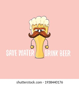 Save water drink beer vector concept illustration with funny beer isolated on pink. vector funky beer character with funny slogan for priny on tee. International beer day label