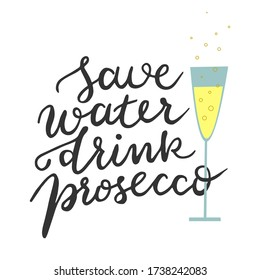 Save water drink prosecco quote poster. Funny print for t-shirt, mug, card with handwritten lettering. Wineglass silhouette and sparkling wine with joke about alcohol. Vector illustration.