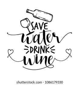 Save water, drink wine - funny drunk saying in isolated vector eps 10.
