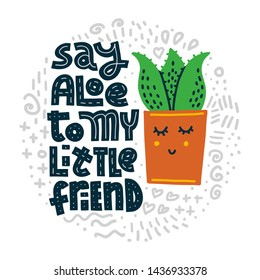 Say Aloe To My Little Friend. Funny lettering quote in round shape with abstract doodles on white background. House plant, gardening joke. T-shirt, merchandise print.