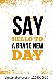 Say hello to a brand new day Inspirational quote, wall art poster design. Start week concept.