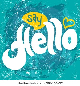 Say Hello. Hand lettering. Vector illustration.