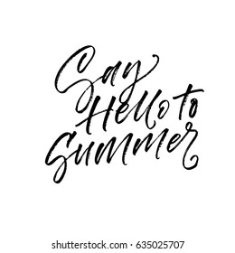 Say hello to summer card. Ink illustration. Modern brush calligraphy. Isolated on white background.