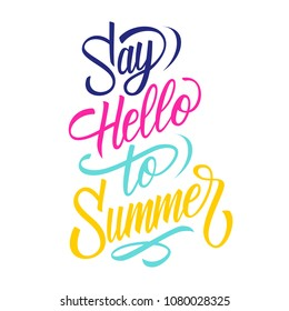 Say Hello To Summer handwritten inscription. Fun and inspirational quote. Creative typography for seasonal design. Vector illustration.
