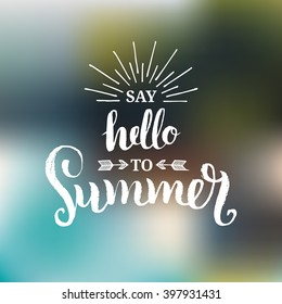 Say Hello To Summer vector illustration, background. Fun quote hipster design logo or label. Hand lettering inspirational typography poster, banner.