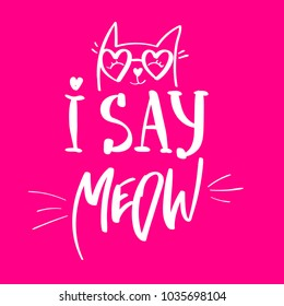 i say meow.  Pussy cat illustration on pink background.  kitty t shirt design for girl, fashion clothes. Calligraphic composition.
