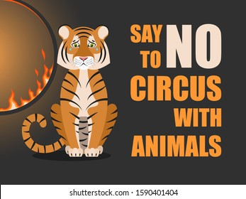 Say no to circus with animals. Poster against abuse animals in circuses. Banner with text and tiger near flaming hoop on black background. Problem of exploitation of wild animals in circuses.